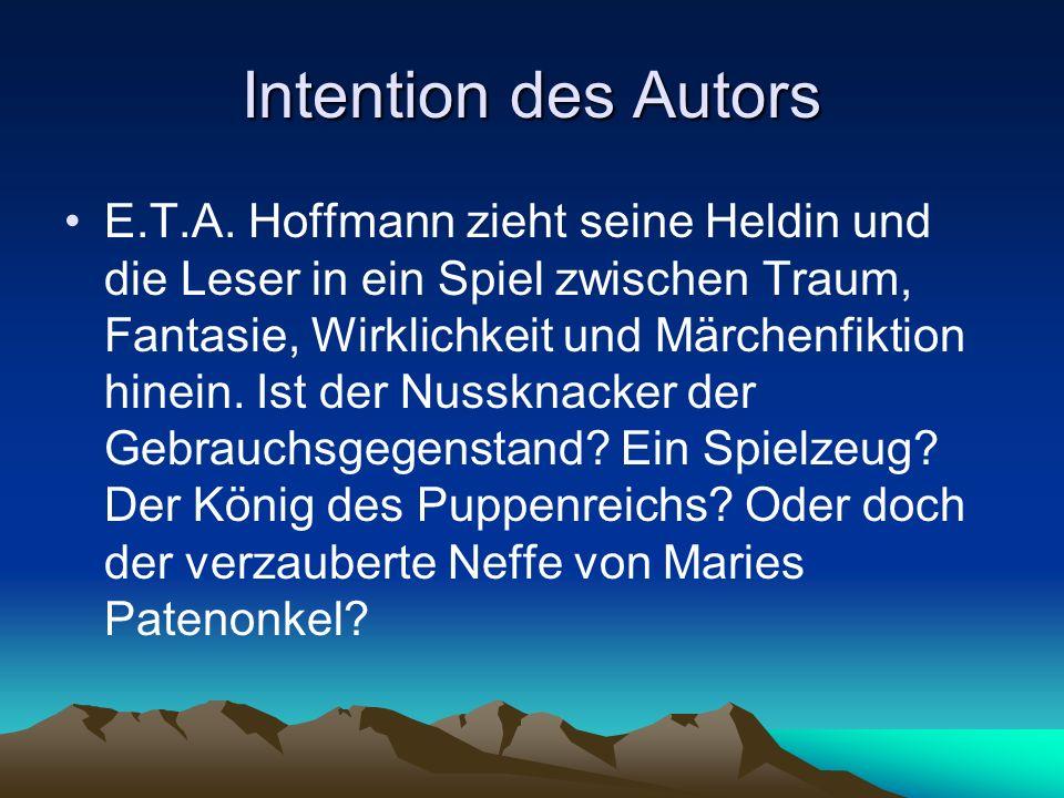Intention des Autors E.T.A. Hoffmann zieht seine Heldin und die Leser in ein Spiel zwischen Traum, Fantasie, Wirklichkeit und Märchenfiktion hinein. I