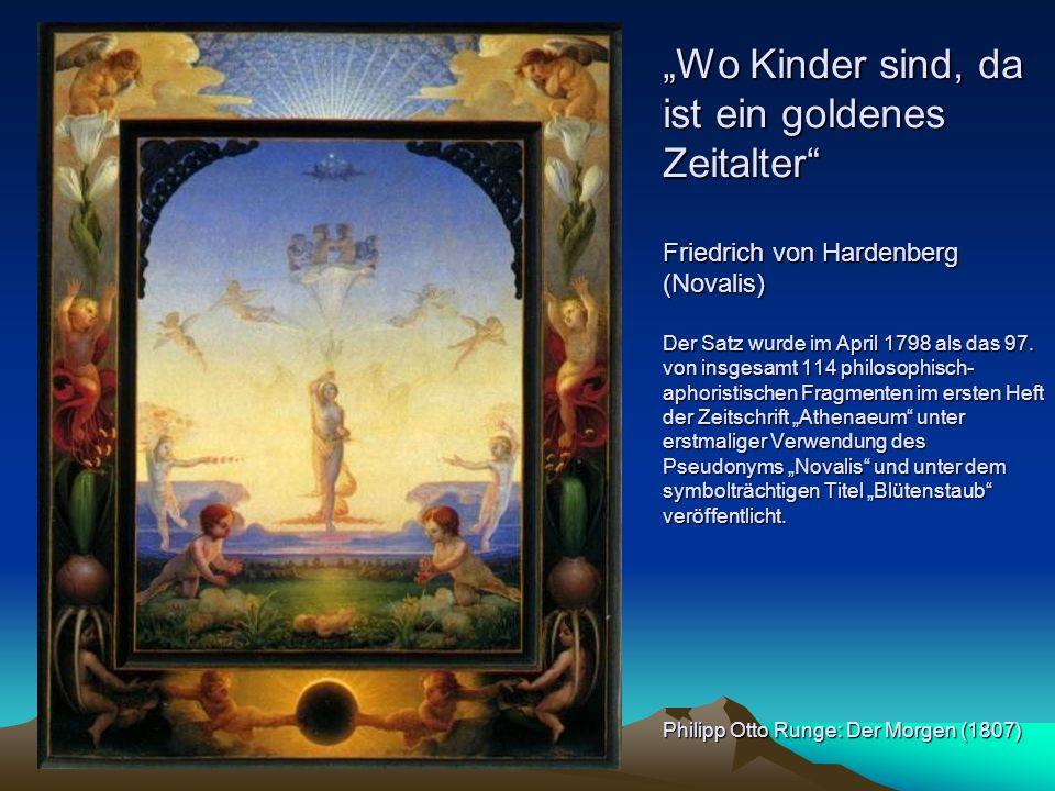 Wo Kinder sind, da ist ein goldenes Zeitalter Friedrich von Hardenberg (Novalis) Der Satz wurde im April 1798 als das 97. von insgesamt 114 philosophi