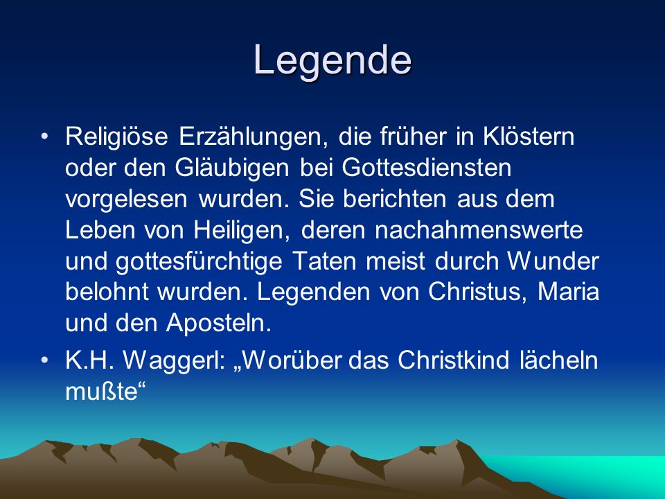 Legende Religiöse Erzählungen, die früher in Klöstern oder den Gläubigen bei Gottesdiensten vorgelesen wurden. Sie berichten aus dem Leben von Heilige