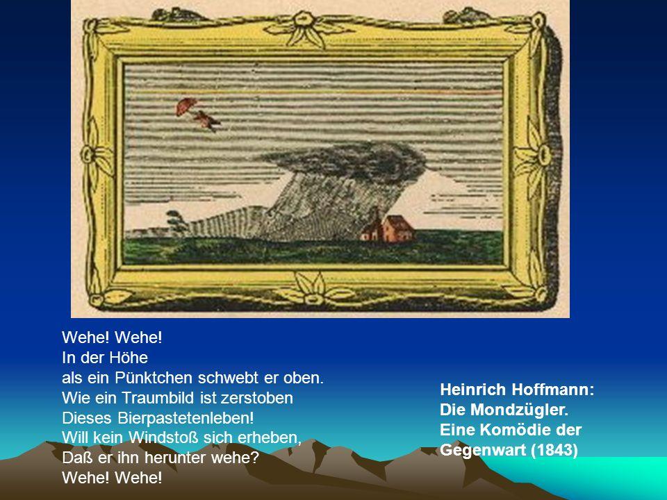 Heinrich Hoffmann: Die Mondzügler. Eine Komödie der Gegenwart (1843) Wehe! In der Höhe als ein Pünktchen schwebt er oben. Wie ein Traumbild ist zersto