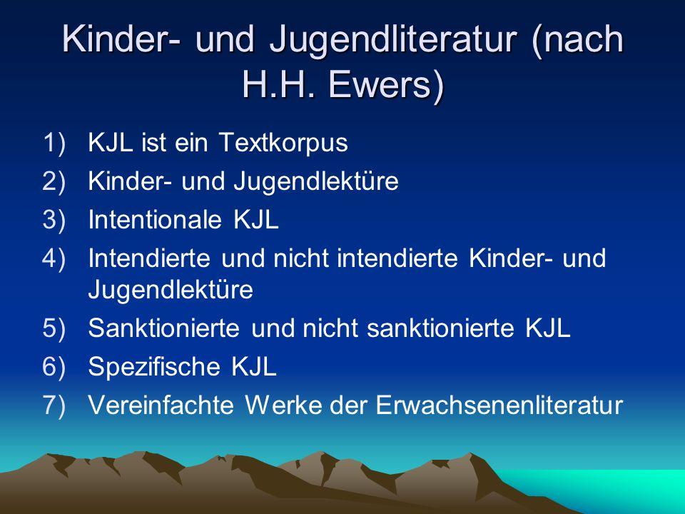 Kinder- und Jugendliteratur (nach H.H. Ewers) 1)KJL ist ein Textkorpus 2)Kinder- und Jugendlektüre 3)Intentionale KJL 4)Intendierte und nicht intendie