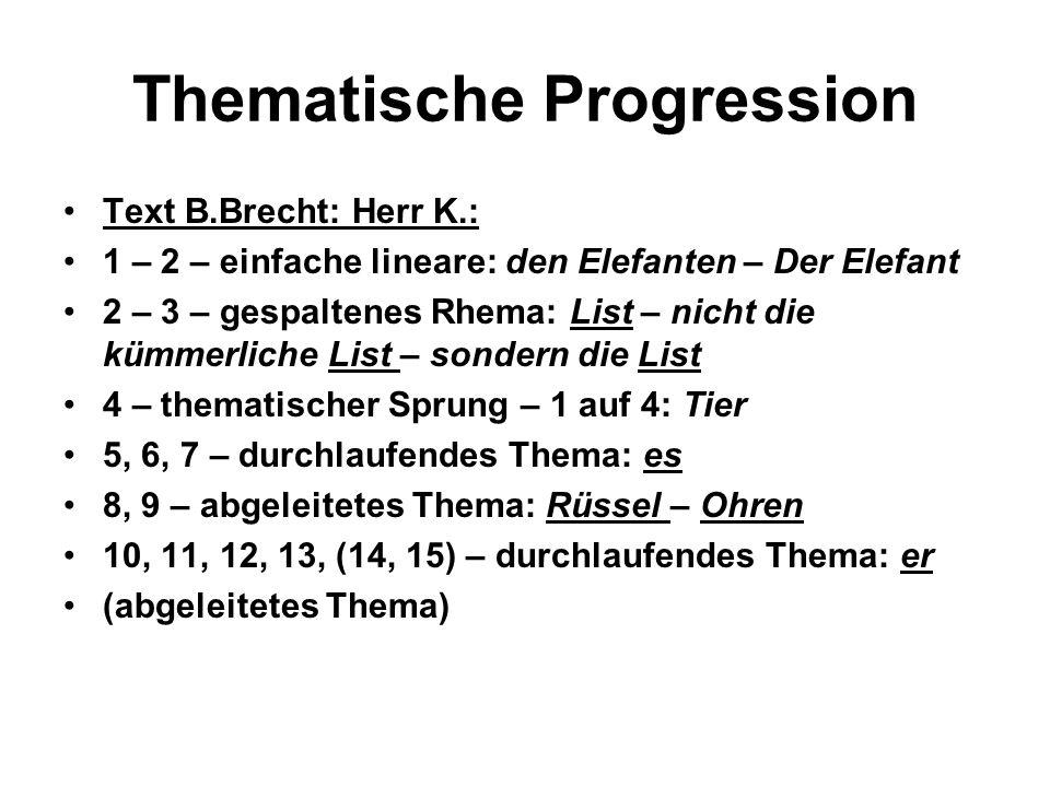 Thematische Progression Text B.Brecht: Herr K.: 1 – 2 – einfache lineare: den Elefanten – Der Elefant 2 – 3 – gespaltenes Rhema: List – nicht die kümm