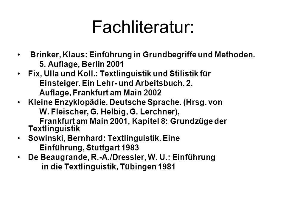 Fachliteratur: Brinker, Klaus: Einführung in Grundbegriffe und Methoden. 5. Auflage, Berlin 2001 Fix, Ulla und Koll.: Textlinguistik und Stilistik für