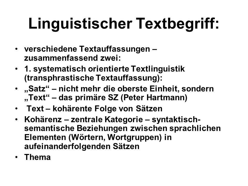 Linguistischer Textbegriff: verschiedene Textauffassungen – zusammenfassend zwei: 1. systematisch orientierte Textlinguistik (transphrastische Textauf