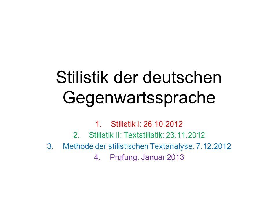Stilistik der deutschen Gegenwartssprache 1.Stilistik I: 26.10.2012 2.Stilistik II: Textstilistik: 23.11.2012 3.Methode der stilistischen Textanalyse: 7.12.2012 4.Prüfung: Januar 2013