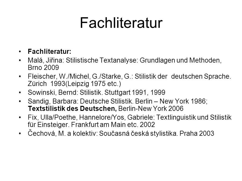 Fachliteratur Fachliteratur: Malá, Jiřina: Stilistische Textanalyse: Grundlagen und Methoden, Brno 2009 Fleischer, W./Michel, G./Starke, G.: Stilistik der deutschen Sprache.