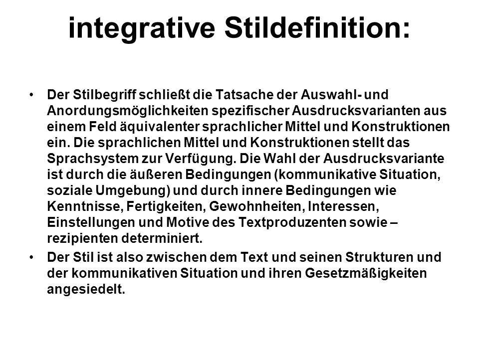 integrative Stildefinition: Der Stilbegriff schließt die Tatsache der Auswahl- und Anordungsmöglichkeiten spezifischer Ausdrucksvarianten aus einem Feld äquivalenter sprachlicher Mittel und Konstruktionen ein.