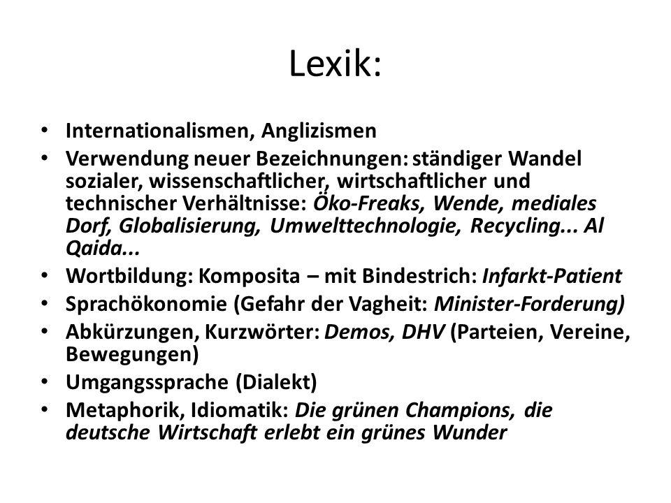 Lexik: Internationalismen, Anglizismen Verwendung neuer Bezeichnungen: ständiger Wandel sozialer, wissenschaftlicher, wirtschaftlicher und technischer