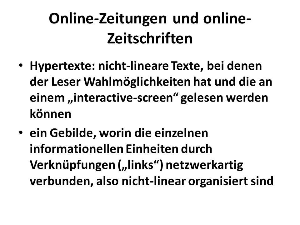 Online-Zeitungen und online- Zeitschriften Hypertexte: nicht-lineare Texte, bei denen der Leser Wahlmöglichkeiten hat und die an einem interactive-scr