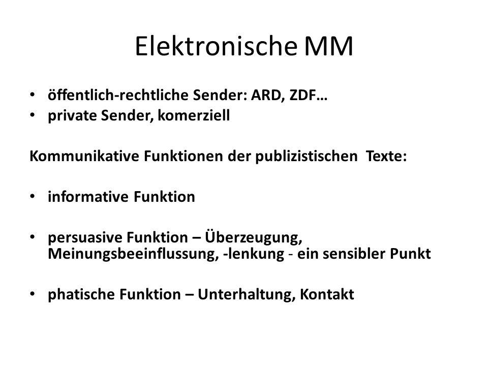 Elektronische MM öffentlich-rechtliche Sender: ARD, ZDF… private Sender, komerziell Kommunikative Funktionen der publizistischen Texte: informative Fu