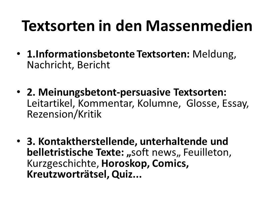 Textsorten in den Massenmedien 1.Informationsbetonte Textsorten: Meldung, Nachricht, Bericht 2. Meinungsbetont-persuasive Textsorten: Leitartikel, Kom