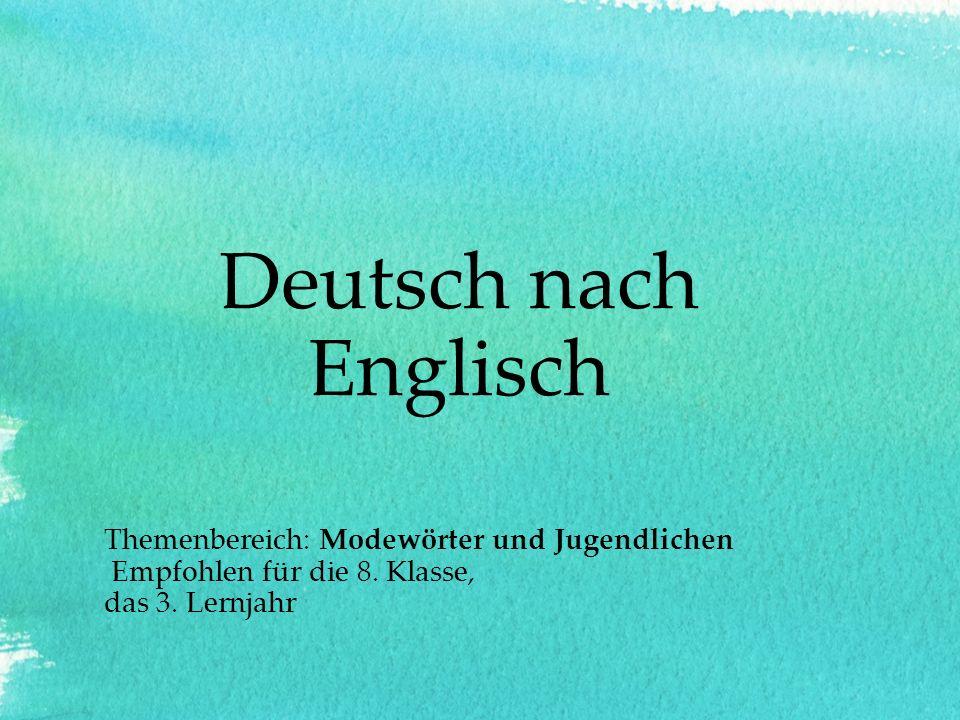Deutsch nach Englisch Themenbereich: Modewörter und Jugendlichen Empfohlen für die 8. Klasse, das 3. Lernjahr