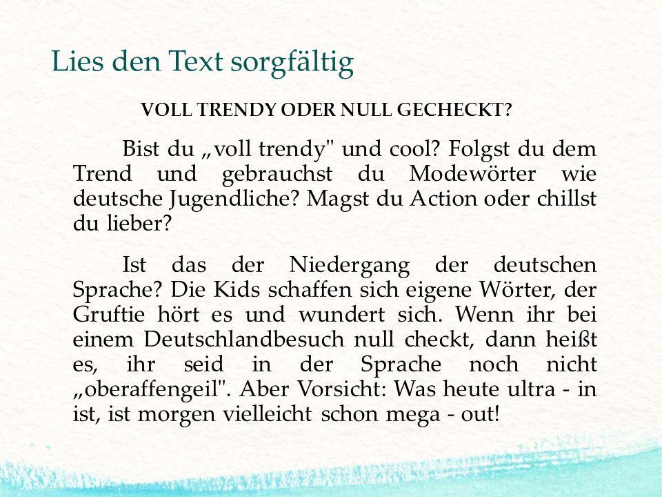 Lies den Text sorgfältig VOLL TRENDY ODER NULL GECHECKT? Bist du voll trendy