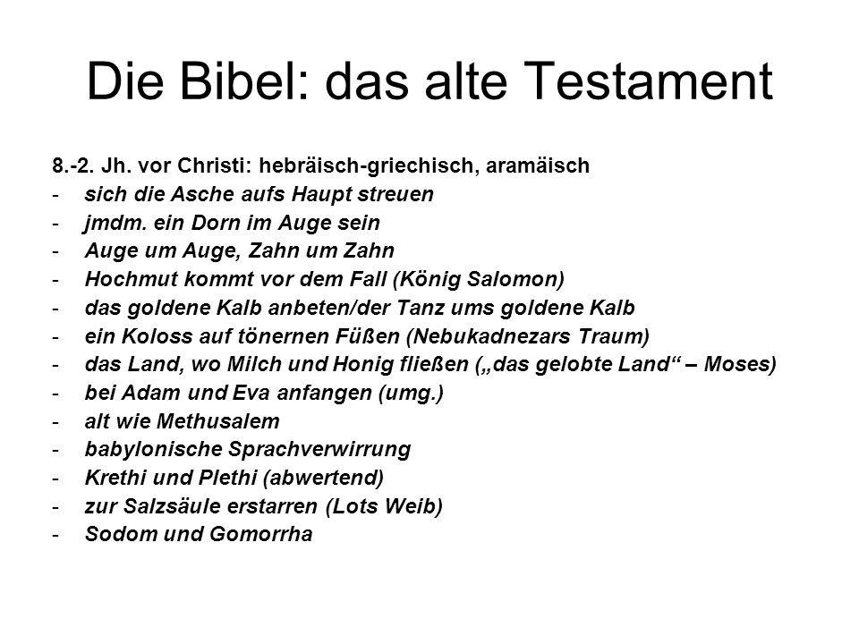 Die Bibel: das alte Testament 8.-2. Jh. vor Christi: hebräisch-griechisch, aramäisch -sich die Asche aufs Haupt streuen -jmdm. ein Dorn im Auge sein -