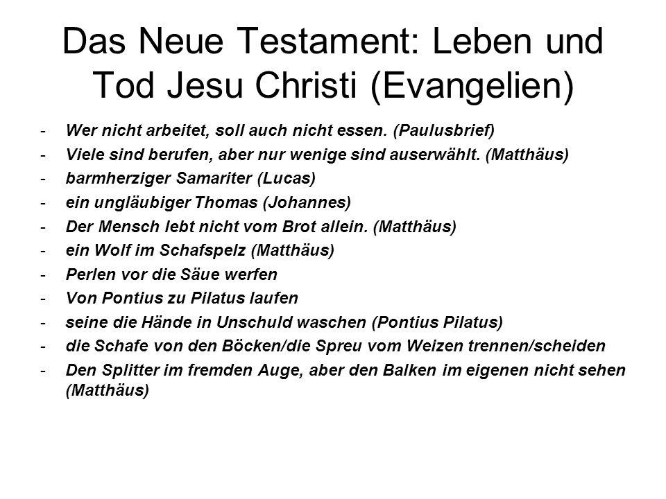 Das Neue Testament: Leben und Tod Jesu Christi (Evangelien) -Wer nicht arbeitet, soll auch nicht essen. (Paulusbrief) -Viele sind berufen, aber nur we