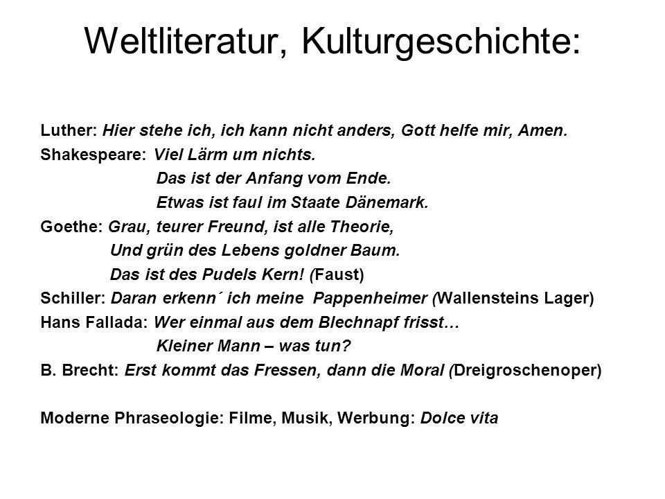 Weltliteratur, Kulturgeschichte: Luther: Hier stehe ich, ich kann nicht anders, Gott helfe mir, Amen. Shakespeare: Viel Lärm um nichts. Das ist der An