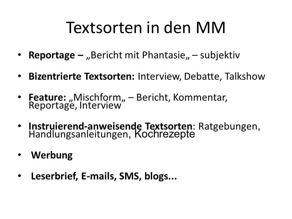 Textsorten in den MM Reportage – Bericht mit Phantasie – subjektiv Bizentrierte Textsorten: Interview, Debatte, Talkshow Feature: Mischform – Bericht,