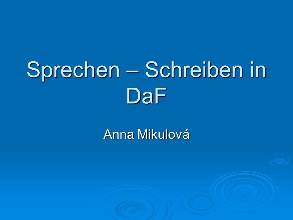 Sprechen – Schreiben in DaF Anna Mikulová