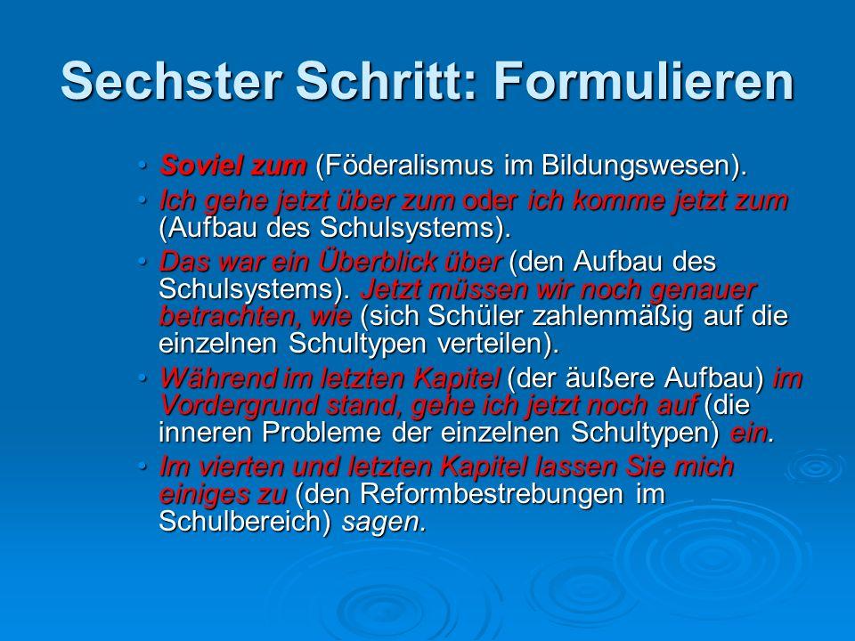 Sechster Schritt: Formulieren Soviel zum (Föderalismus im Bildungswesen).Soviel zum (Föderalismus im Bildungswesen). Ich gehe jetzt über zum oder ich