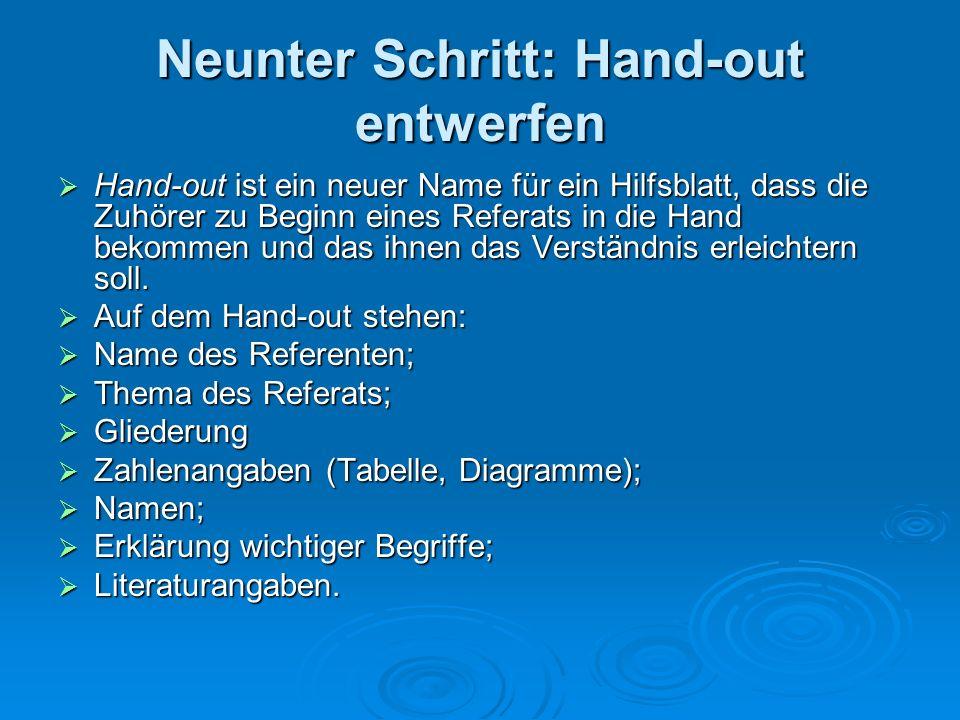 Neunter Schritt: Hand-out entwerfen Hand-out ist ein neuer Name für ein Hilfsblatt, dass die Zuhörer zu Beginn eines Referats in die Hand bekommen und
