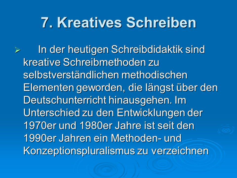 7. Kreatives Schreiben In der heutigen Schreibdidaktik sind kreative Schreibmethoden zu selbstverständlichen methodischen Elementen geworden, die läng
