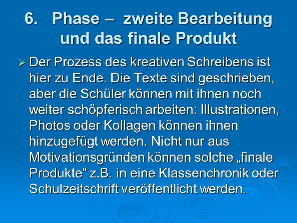 6. Phase – zweite Bearbeitung und das finale Produkt Der Prozess des kreativen Schreibens ist hier zu Ende. Die Texte sind geschrieben, aber die Schül