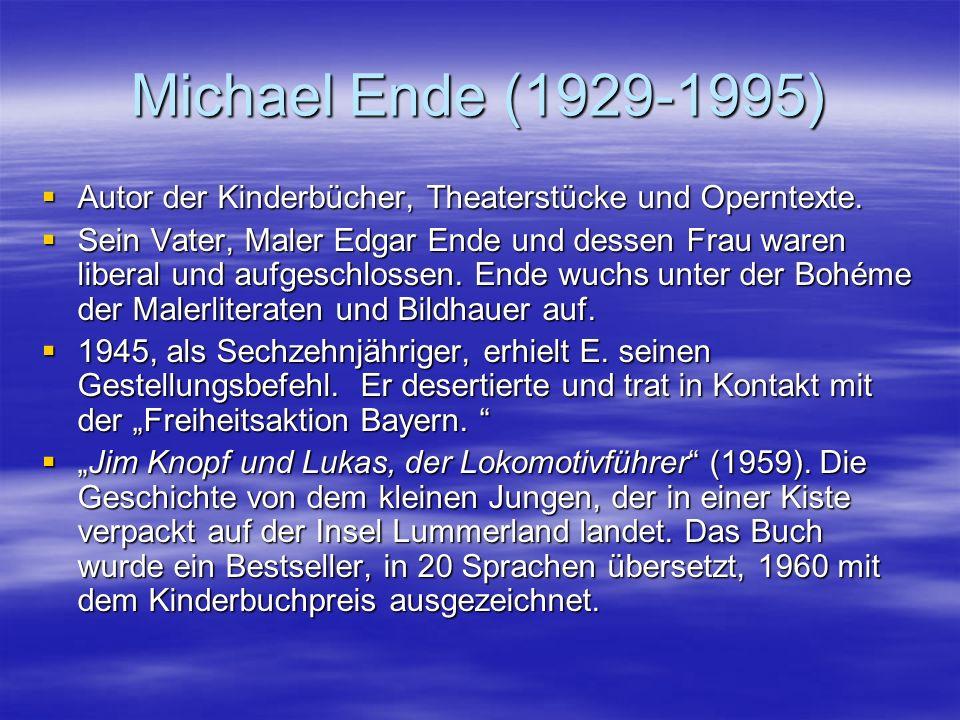 Michael Ende (1929-1995) Autor der Kinderbücher, Theaterstücke und Operntexte. Autor der Kinderbücher, Theaterstücke und Operntexte. Sein Vater, Maler
