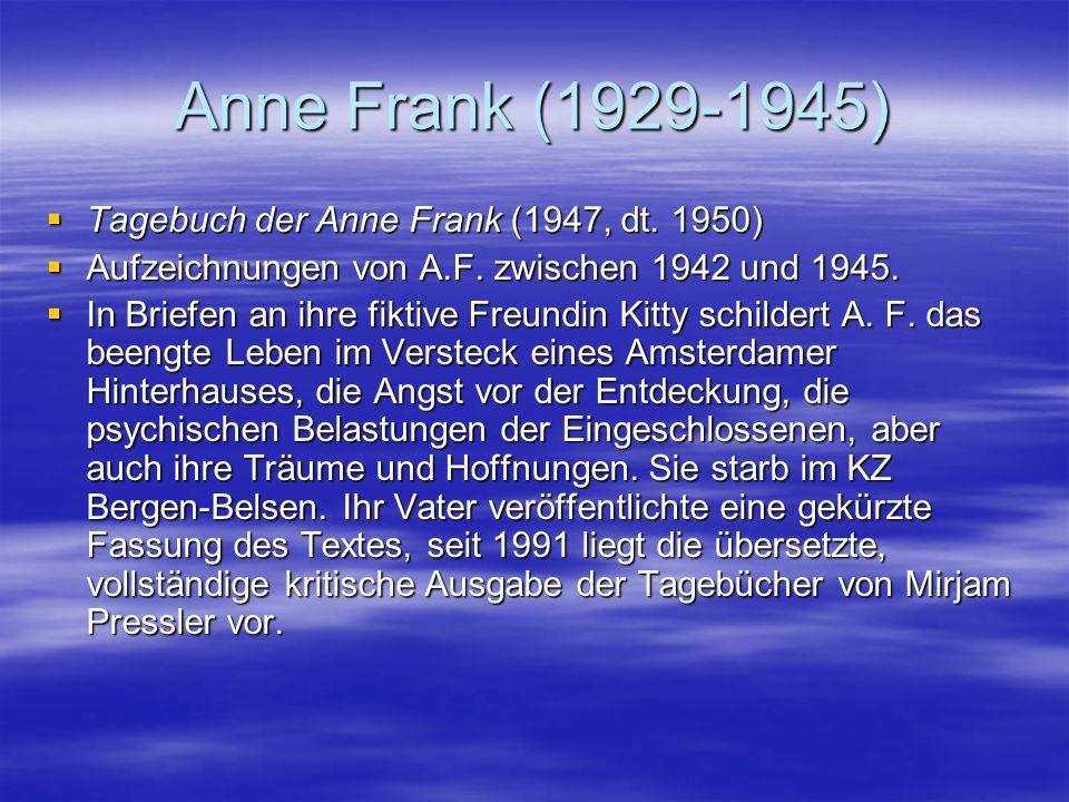 Anne Frank (1929-1945) Tagebuch der Anne Frank (1947, dt. 1950) Tagebuch der Anne Frank (1947, dt. 1950) Aufzeichnungen von A.F. zwischen 1942 und 194