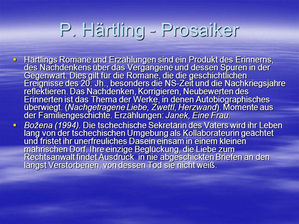 P. Härtling - Prosaiker Härtlings Romane und Erzählungen sind ein Produkt des Erinnerns, des Nachdenkens über das Vergangene und dessen Spuren in der