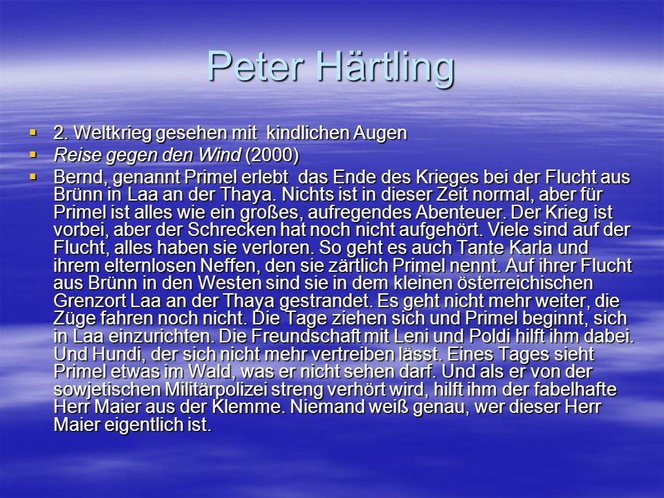 Peter Härtling 2. Weltkrieg gesehen mit kindlichen Augen 2. Weltkrieg gesehen mit kindlichen Augen Reise gegen den Wind (2000) Reise gegen den Wind (2