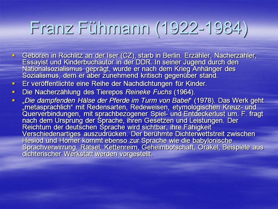 Franz Fühmann (1922-1984) Geboren in Rochlitz an der Iser (CZ), starb in Berlin. Erzähler, Nacherzähler, Essayist und Kinderbuchautor in der DDR. In s