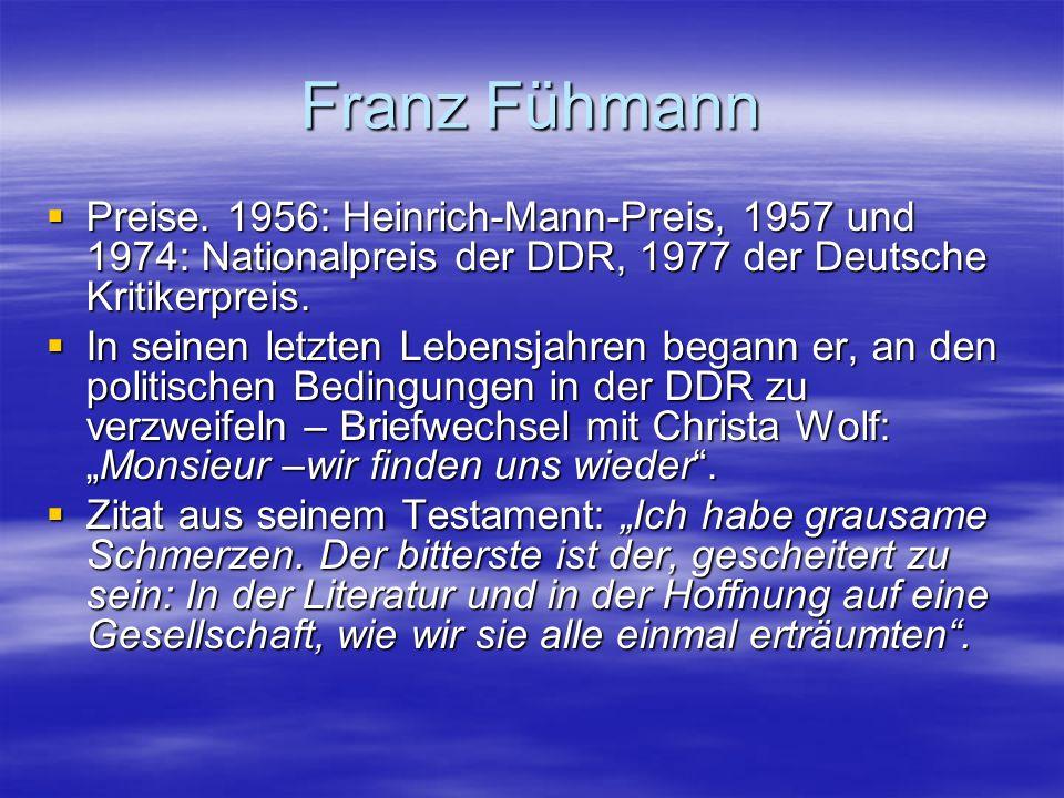 Franz Fühmann Preise. 1956: Heinrich-Mann-Preis, 1957 und 1974: Nationalpreis der DDR, 1977 der Deutsche Kritikerpreis. Preise. 1956: Heinrich-Mann-Pr
