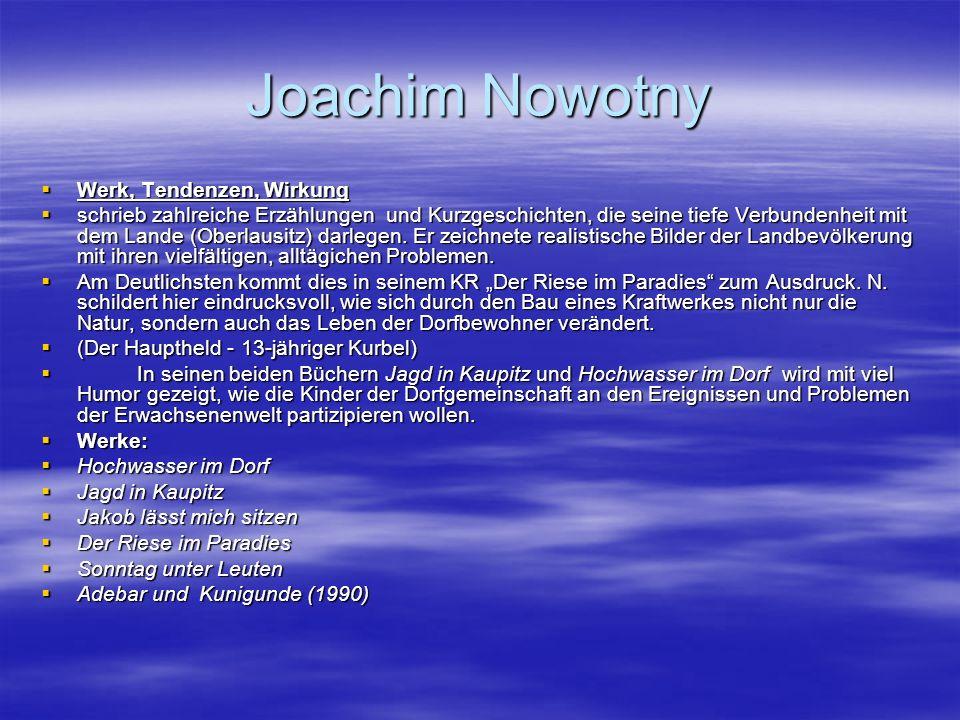 Joachim Nowotny Werk, Tendenzen, Wirkung Werk, Tendenzen, Wirkung schrieb zahlreiche Erzählungen und Kurzgeschichten, die seine tiefe Verbundenheit mi