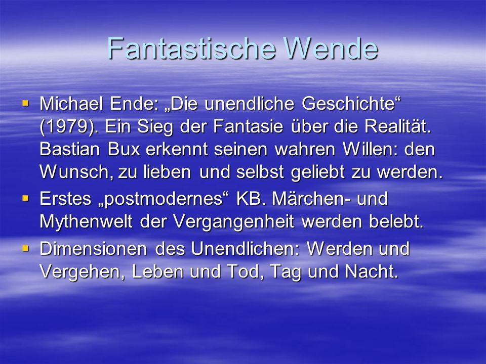 Fantastische Wende Michael Ende: Die unendliche Geschichte (1979). Ein Sieg der Fantasie über die Realität. Bastian Bux erkennt seinen wahren Willen: