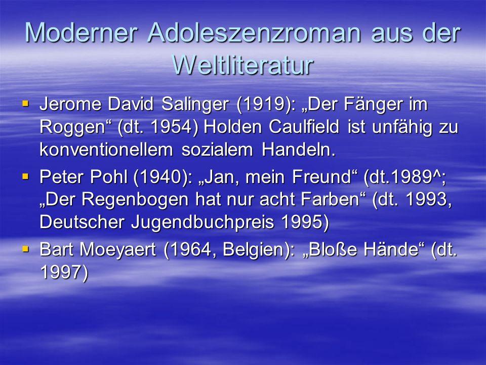 Moderner Adoleszenzroman aus der Weltliteratur Jerome David Salinger (1919): Der Fänger im Roggen (dt. 1954) Holden Caulfield ist unfähig zu konventio