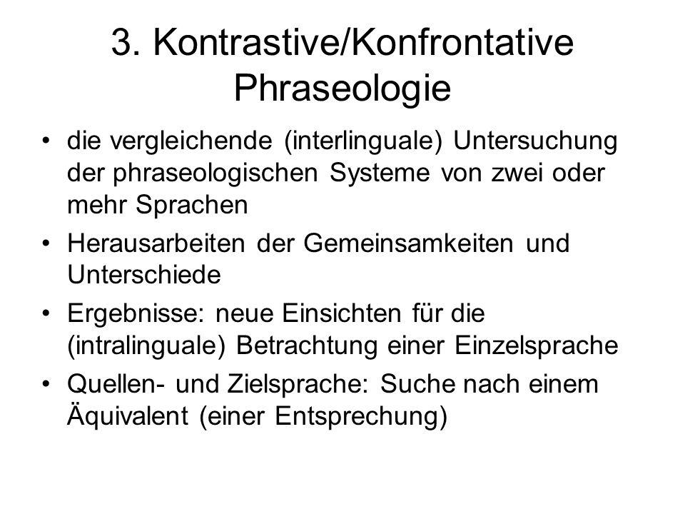 3. Kontrastive/Konfrontative Phraseologie die vergleichende (interlinguale) Untersuchung der phraseologischen Systeme von zwei oder mehr Sprachen Hera