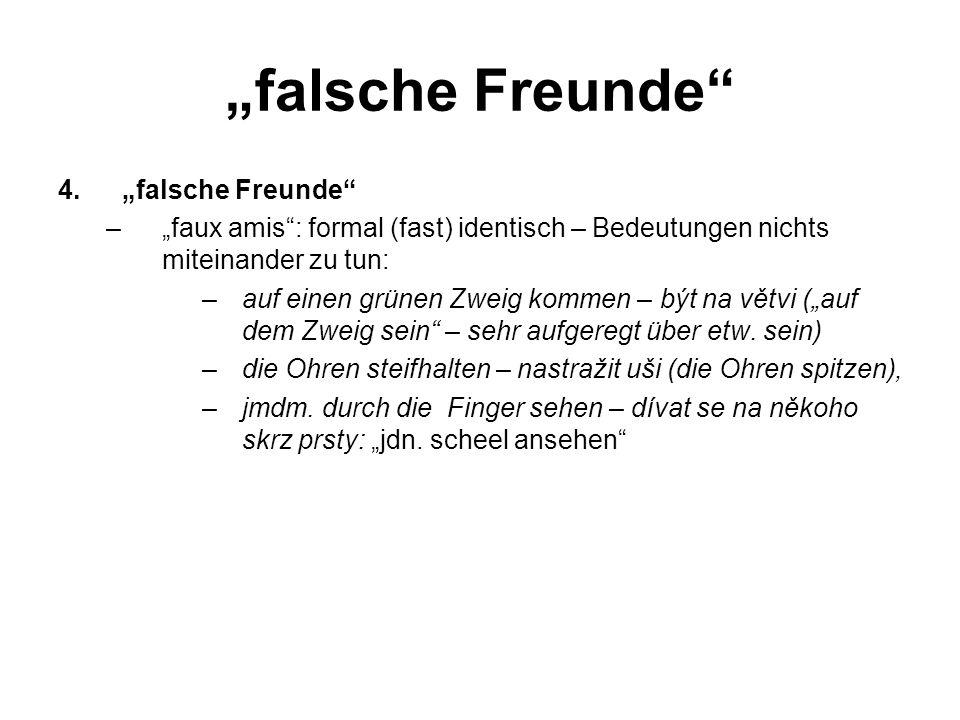 falsche Freunde 4.falsche Freunde –faux amis: formal (fast) identisch – Bedeutungen nichts miteinander zu tun: –auf einen grünen Zweig kommen – být na