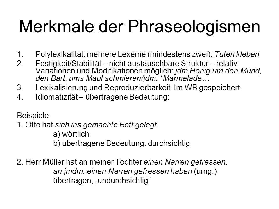Merkmale der Phraseologismen 1.Polylexikalität: mehrere Lexeme (mindestens zwei): Tüten kleben 2.Festigkeit/Stabilität – nicht austauschbare Struktur