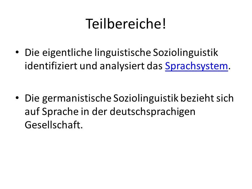 Teilbereiche! Die eigentliche linguistische Soziolinguistik identifiziert und analysiert das Sprachsystem.Sprachsystem Die germanistische Soziolinguis