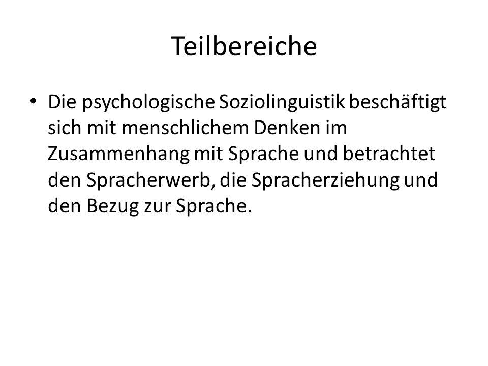 Teilbereiche Die psychologische Soziolinguistik beschäftigt sich mit menschlichem Denken im Zusammenhang mit Sprache und betrachtet den Spracherwerb,