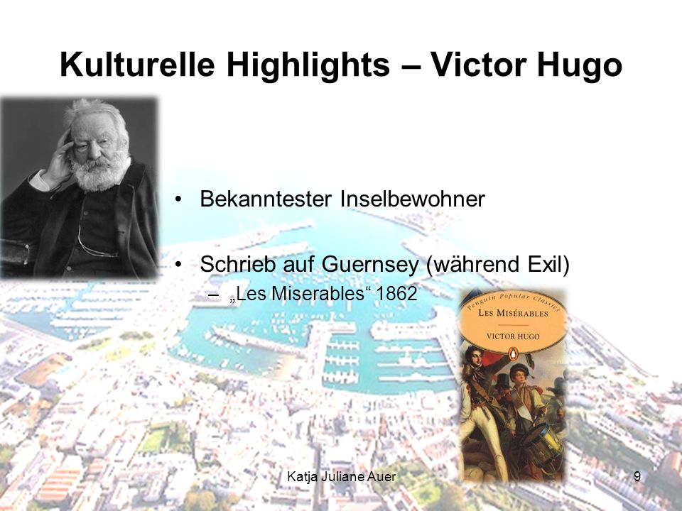 Katja Juliane Auer9 Kulturelle Highlights – Victor Hugo Bekanntester Inselbewohner Schrieb auf Guernsey (während Exil) –Les Miserables 1862