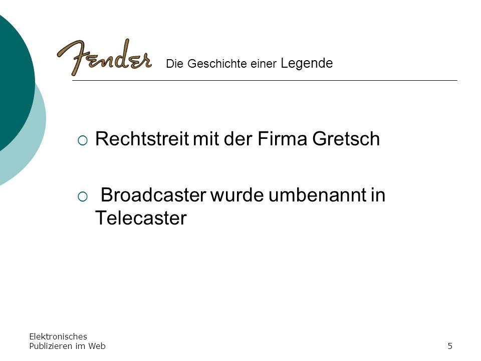 Elektronisches Publizieren im Web5 Rechtstreit mit der Firma Gretsch Broadcaster wurde umbenannt in Telecaster Die Geschichte einer Legende