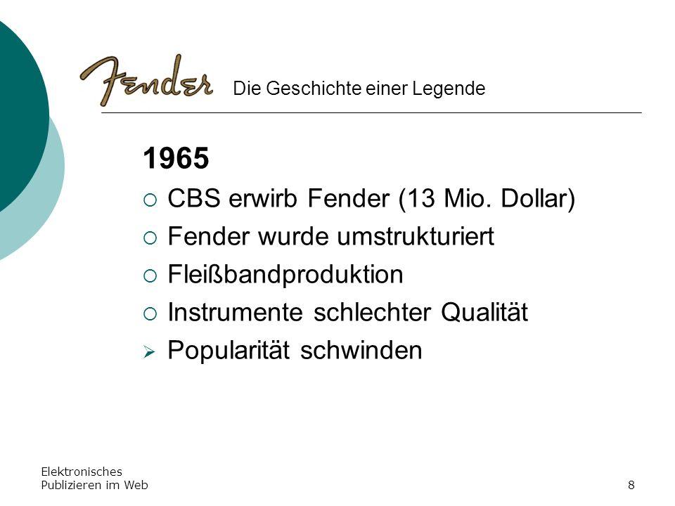 Elektronisches Publizieren im Web8 1965 CBS erwirb Fender (13 Mio. Dollar) Fender wurde umstrukturiert Fleißbandproduktion Instrumente schlechter Qual