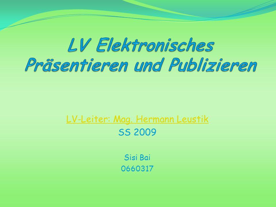 LV-Leiter: Mag. Hermann Leustik SS 2009 Sisi Bai 0660317