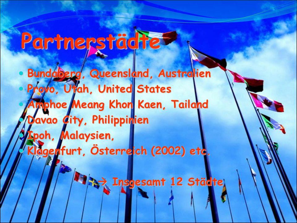 Partnerstädte Bundaberg, Queensland, Australien Provo, Utah, United States Amphoe Meang Khon Kaen, Tailand Davao City, Philippinien Ipoh, Malaysien, Klagenfurt, Österreich (2002) etc.