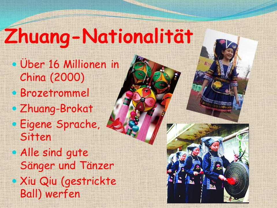Zhuang-Nationalität Über 16 Millionen in China (2000) Brozetrommel Zhuang-Brokat Eigene Sprache, Sitten Alle sind gute Sänger und Tänzer Xiu Qiu (gestrickte Ball) werfen