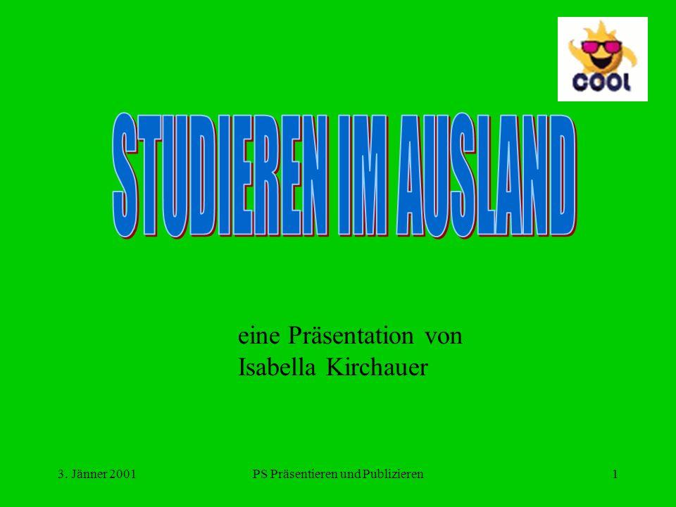 3. Jänner 2001PS Präsentieren und Publizieren1 eine Präsentation von Isabella Kirchauer