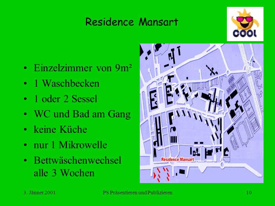 3. Jänner 2001PS Präsentieren und Publizieren10 Residence Mansart Einzelzimmer von 9m² 1 Waschbecken 1 oder 2 Sessel WC und Bad am Gang keine Küche nu