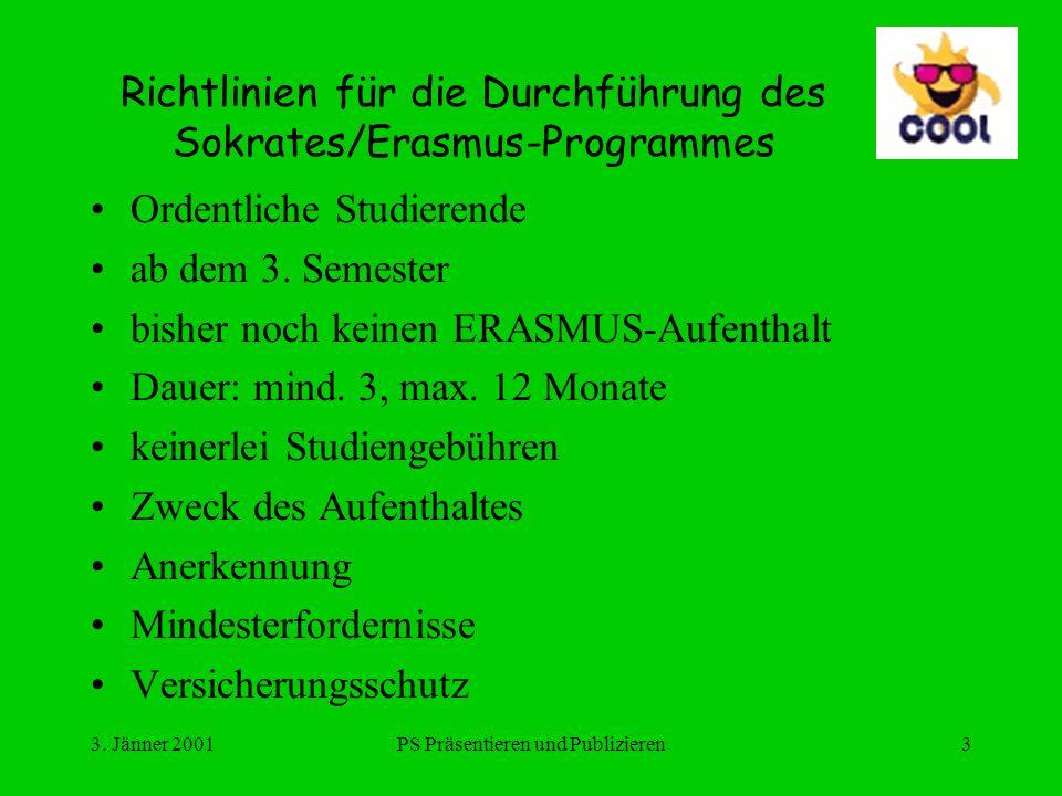 3. Jänner 2001PS Präsentieren und Publizieren3 Richtlinien für die Durchführung des Sokrates/Erasmus-Programmes Ordentliche Studierende ab dem 3. Seme