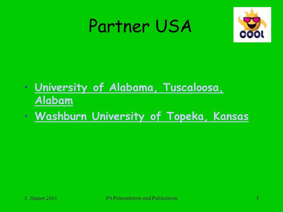 3. Jänner 2001PS Präsentieren und Publizieren5 Partner USA University of Alabama, Tuscaloosa, AlabamUniversity of Alabama, Tuscaloosa, Alabam Washburn